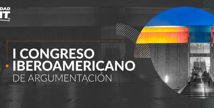 Llamado a presentar ponencias - I Congreso Iberoamericano de Argumentación – 14, 15 y 16 de agosto de 2019, Medellín